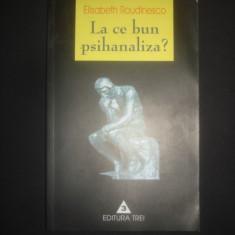 ELISABETH ROUDINESCO - LA CE BUN PSIHANALIZA? - Carte Psihologie