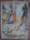 PERIPETIILE ALISEI IN TARA MINUNILOR - LEWIS KARROLL - carte pentru copii