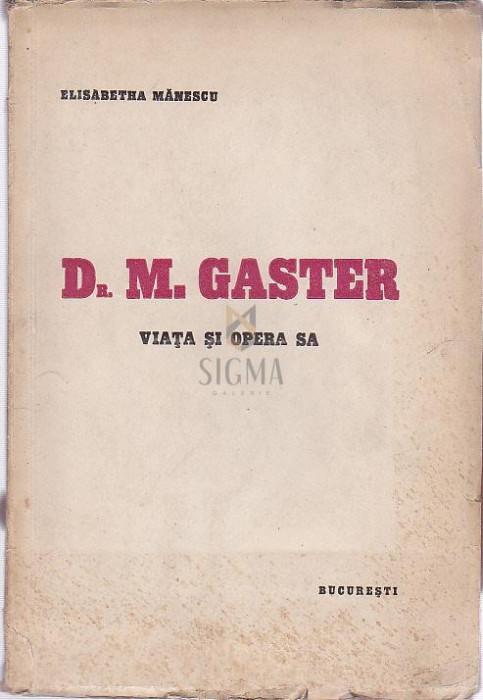 Dr. M. GASTER-viata si opera sa - Elisabetha Manescu