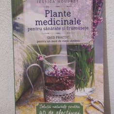 PLANTE MEDICINALE PENTRU SANATATE SI FRUMUSETE -JESSICA HOUDRET - Carte tratamente naturiste