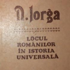 LOCUL ROMANILOR IN ISTORIA UNIVERSALA - N . IORGA - Istorie