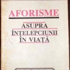 Aforisme asupra intelepciunii in viata - Arthur Schopenhauer - Filosofie