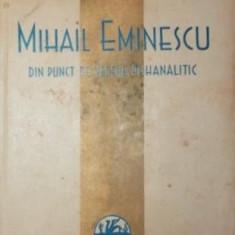 MIHAIL EMINESCU DIN PUNCT DE VEDERE PSIHANALITIC - DR. C. VLAD - Carte de colectie