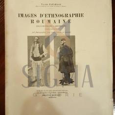 PAPAHAGI TACHE - IMAGES D'ETHNOGRAPHIE ROUMAINE, Tomul I (Daco-Roumaine et Aroumaine), 1928, Bucuresti - Carte de colectie
