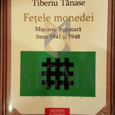 TIBERIU TANASE - FETELE MONEDEI - MISCAREA LEGIONARA INTRE 1941-1948 - Istorie