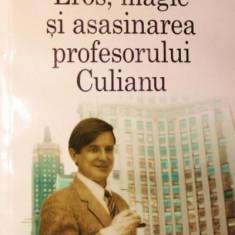 EROS, MAGIE SI ASASINAREA PROFESORULUI CULIANU - TED ANTON - Filosofie, Polirom