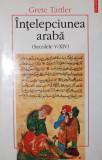 INTELEPCIUNEA ARABA ( SECOLELE V - XIV ) - GRETE TARTLER, Polirom