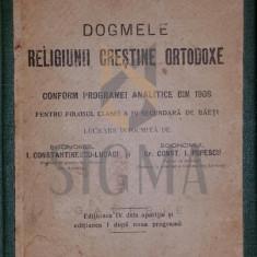 I. CONSTANTINESCU - LUCACI CONST. POPESCU - DOGMELE RELIGIUNII CRESTINE ORTODOXE, 1911 - Carti Istoria bisericii
