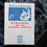 STRAINUL DE LA MIEZUL NOPTII TEOHAR MIHADAS - Roman
