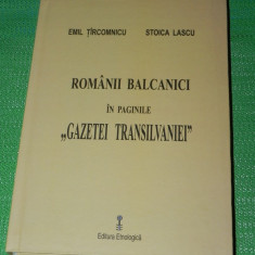 EMIL TIRCOMNICU - ROMANII BALCANICI IN PAGINILE GAZETEI TRANSILVANIEI 1878-1913 - Carte Istorie