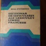Dictionar De Dificultati Ale Lexicului Limbii Franceze - Mihai Stefanescu ,529289