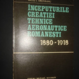 M. I. OROVEANU - INCEPUTURILE CREATIEI TEHNICE AERONAUTICE ROMANESTI 1880-1918 - Istorie