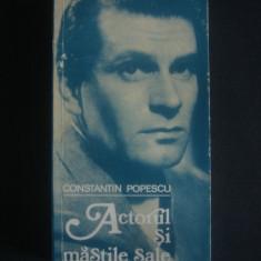 CONSTANTIN POPESCU - ACTORUL SI MASTILE SALE - Carte Cinematografie