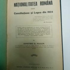 NATIONALITATEA ROMANA DUPA CONSTITUTIUNE SI LEGEA DIN 1924- DIMITRIE MAXIM 1929 - Carte Drept constitutional
