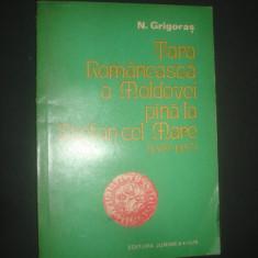 N. GRIGORAS - TARA ROMANEASCA A MOLDOVEI PANA LA STEFAN CEL MARE (1359-1457) - Istorie