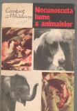 (C6589) CONSTANT MIHAILESCU - NECUNOSCUTA LUME A ANIMALELOR