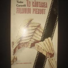TUDOR CARANFIL - IN CAUTAREA FILMULUI PIERDUT - Carte Cinematografie