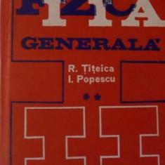 FIZICA GENERALA, VOL.II de RADU TITEICA, IOVITU POPESCU, Bucuresti 1973 - Carte Matematica
