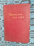 M. E. NICKLIN - SOMETHING ABOUT GAS LIFT (USA - 1928 - despre industria de gaz!)