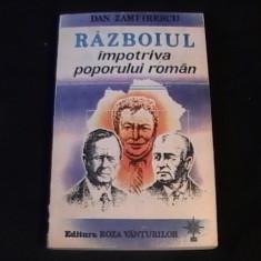 RAZBOI IMPOTRIVA POPORULUI ROMAN- DAN ZAMFIRESCU-269 PG - Istorie