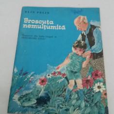 BROSCUȚA NEMULȚUMITĂ/ ELIN PELIN/ ILUSTRAȚII MARIA CONSTANTIN/ 1972 - Carte de povesti