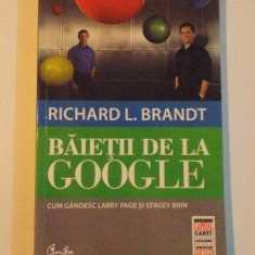 BAIETII DE LA GOOGLE, CUM GANDESC LARRY PAGE SI SERGEY BRIN de RICHARD L. BRANDT, 2012 - Carte Marketing