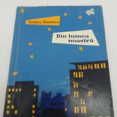 DIN LUMEA NOASTRĂ*VERSURI/ VERONICA PORUMBACU/ ILUSTRAȚII MARIA CONSTANTIN/ 1960 - Carte poezie copii