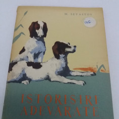 ISTORISIRI ADEVĂRATE/M. SEVASTOS/ILUSTRAȚII DESPINA GHINOCASTRA/ 1961 - Carte educativa