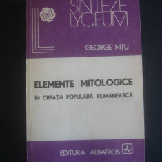 GEORGE NITU - ELEMENTE MITOLOGICE IN CREATIA POPULARA ROMANEASCA