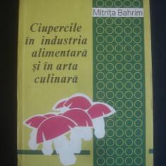 M. BAHRIM - CIUPERCILE IN INDUSTRIA ALIMENTARA SI IN ARTA CULINARA