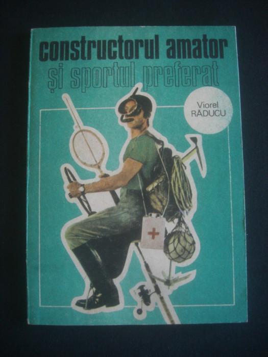 VIOREL RADUCU - CONSTRUCTORUL AMATOR SI SPORTUL PREFERAT