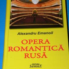 ALEXANDRU EMANOIL - OPERA ROMANTICA RUSA (09502 - Carte Arta muzicala