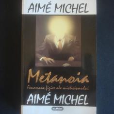 AIME MICHEL - METANOIA * FENOMENE FIZICE ALE MISTICISMULUI - Carte paranormal, Nemira