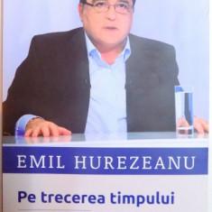 PE TRECEREA TIMPULUI, JURNAL POLITIC ROMANESC (1996 - 2015) de EMIL HUREZEANU, 2015 - Istorie