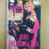 Raymond Chandler Adio frumoasa mea Bucuresti 1993 - Carte politiste