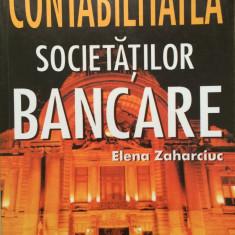 CONTABILITATEA SOCIETATILOR BANCARE - Elena Zaharciuc - Carte Contabilitate