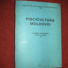 Piscicultura Moldovei - Lucrari stiintifice \Volum omagial - Carti Zootehnie