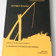 PETRECATURA CANTECE DE PETRECUT MORTUL LA ROMANII UNGURENI DIN SERBIA, Alta editura