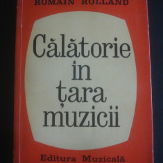 ROMAN ROLLAND - CALATORIE IN TARA MUZICII