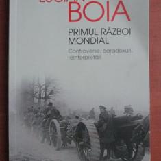 Lucian Boia - Primul Razboi Mondial. Controverse, paradoxuri, reinterpretari - Carte Istorie