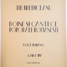 DOINE SI CANTECE POPORALE ROMANESTI, VOCE SI PIANO, CAIET IV de TIB. BREDICEANU - Carte traditii populare