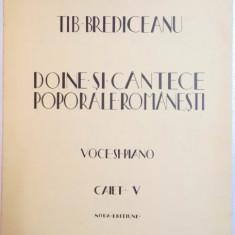 DOINE SI CANTECE POPORALE ROMANESTI, VOCE SI PIANO, CAIET V de TIB. BREDICEANU - Carte traditii populare