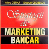 STRATEGII DE MARKETING BANCAR de IULIANA CETINA, EMANUEL ODOBESCU, 2007 - Carte Marketing