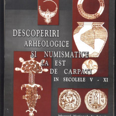 DESCOPERIRI ARHEOLOGICE SI NUMISMATICE LA EST DE CARPATI IN SECOLELE V - XI
