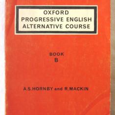 OXFORD PROGRESSIVE ENGLISH ALTERNATIVE COURSE, Book B, A. Hornby /R. Mackin 1965 - Curs Limba Engleza