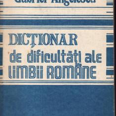 Gabriel Angelescu - Dictionar de dificultati ale limbii romane - 33481 - DEX