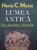 Lumea antica - Mic dictionar biografic -Horia C. Matei