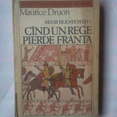 MAURICE DRUON - REGII BLESTEMATI 7 - CAND UN REGE PIERDE FRANTA - Roman istoric