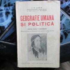 GEOGRAFIE UMANA SI POLITICA I. V. LUCA PROF. LICEUL LAURIAN DIN BOTOSANI 935 - Carte veche