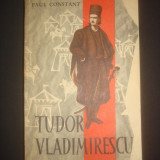 PAUL CONSTANT - TUDOR VLADIMIRESCU - Roman, Anul publicarii: 1960